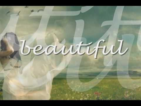 "Beautiful by MercyMe  Psalm 139:14 ""I praise you because I am fearfully and wonderfully made; your works are wonderful, I know that full well"".  We are beautiful to God Who made us.  :)"