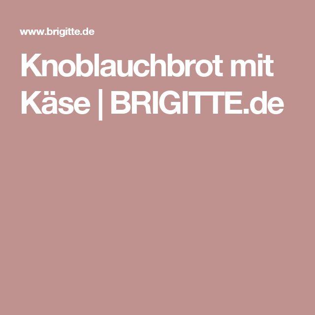 Knoblauchbrot mit Käse   BRIGITTE.de