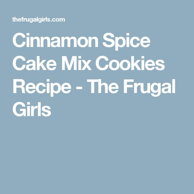 Cinnamon Spice Cake Mix Cookies Recipe - The Frugal Girls