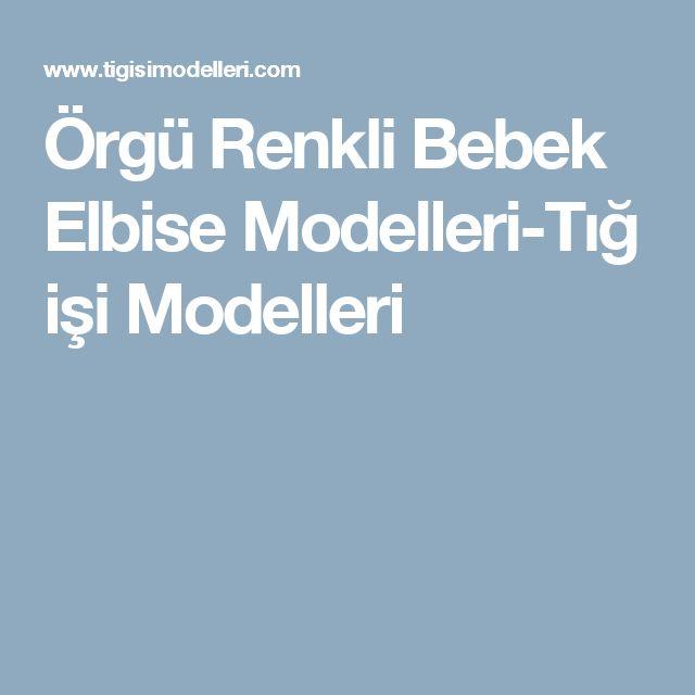 Örgü Renkli Bebek Elbise Modelleri-Tığ işi Modelleri