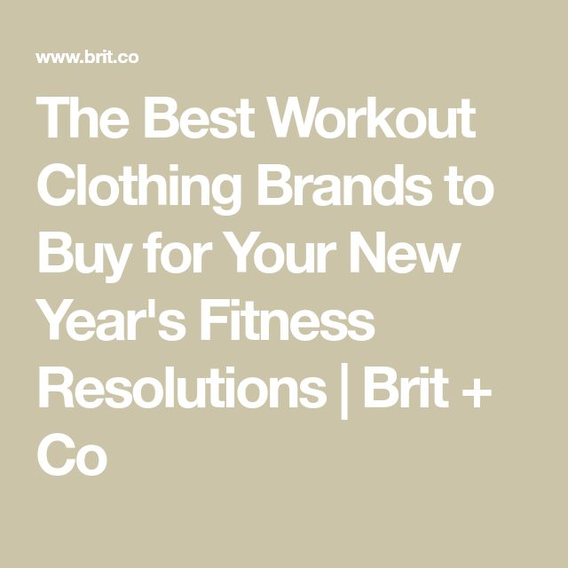 The Best Workout Clothing Brands to Buy for Your New Year's Fitness Resolutions   Brit + Co