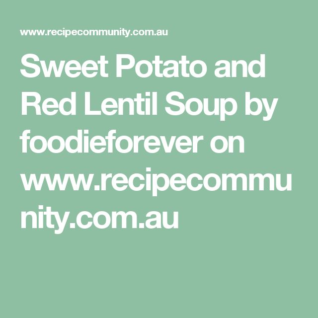 Sweet Potato and Red Lentil Soup by foodieforever on www.recipecommunity.com.au