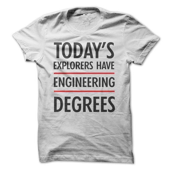 Todays explorers have engineering degrees - #thank you gift #man gift. LIMITED TIME  => https://www.sunfrog.com/LifeStyle/Todays-explorers-have-engineering-degrees.html?id=60505