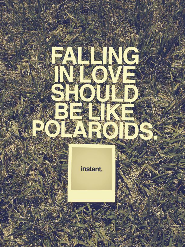 .: Falling In Love, Life, Inspiration, Polaroids, Fallinginlove, Quotes, Things, Instant