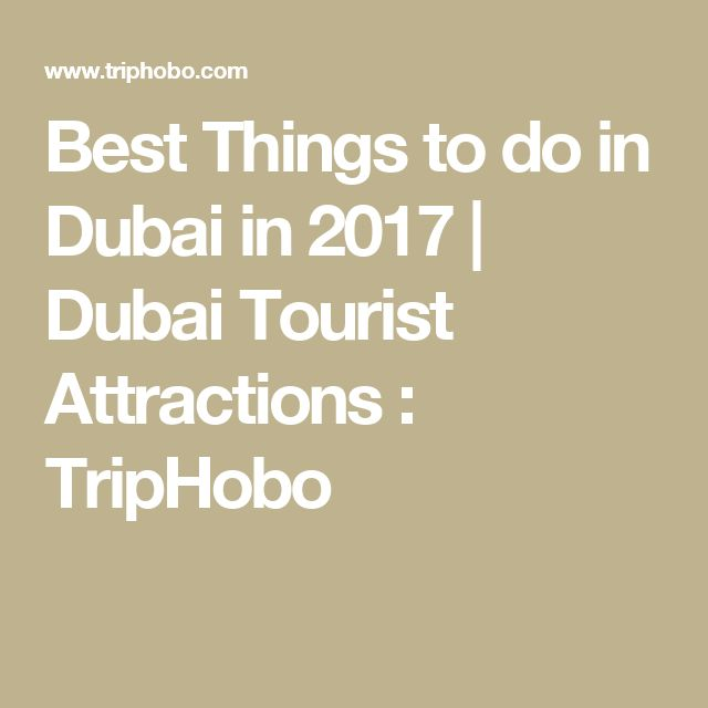 Best Things to do in Dubai in 2017   Dubai Tourist Attractions : TripHobo