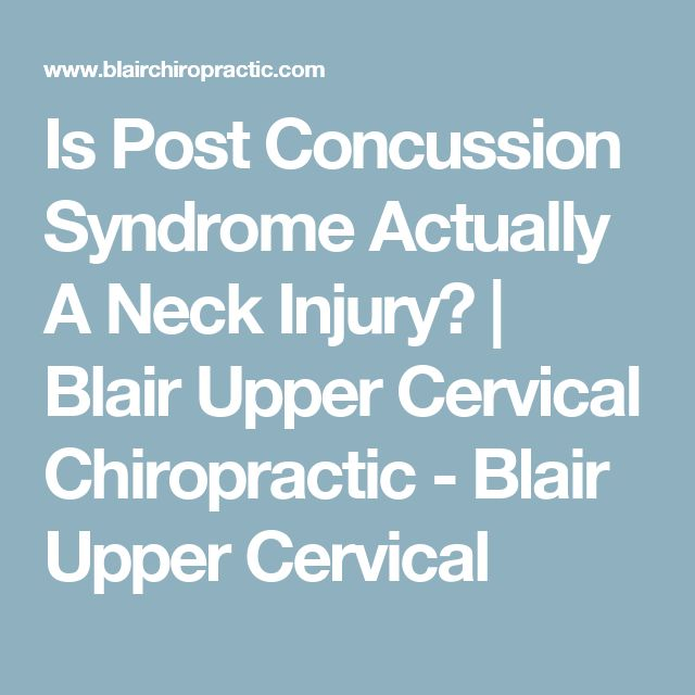 Is Post Concussion Syndrome Actually A Neck Injury? | Blair Upper Cervical Chiropractic - Blair Upper Cervical