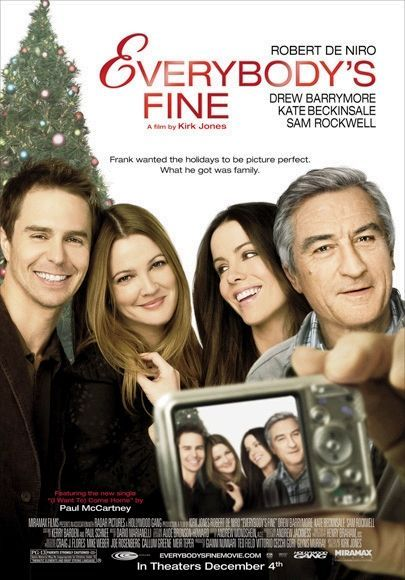 Everybody's Fine - not much action in this film, but Robert DeNiro as a widowed man who's trying to reconnect with his grown-up children, reminds me of all the dads out there that leave it to their wives to keep up with the kids. Leaves me with a warm pleasent feeling:)
