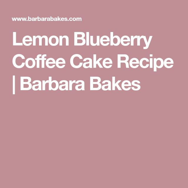 Lemon Blueberry Coffee Cake Recipe | Barbara Bakes