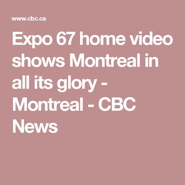 Expo 67 home video shows Montreal in all its glory - Montreal - CBC News