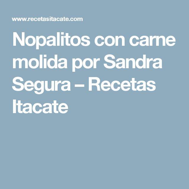 Nopalitos con carne molida por Sandra Segura – Recetas Itacate