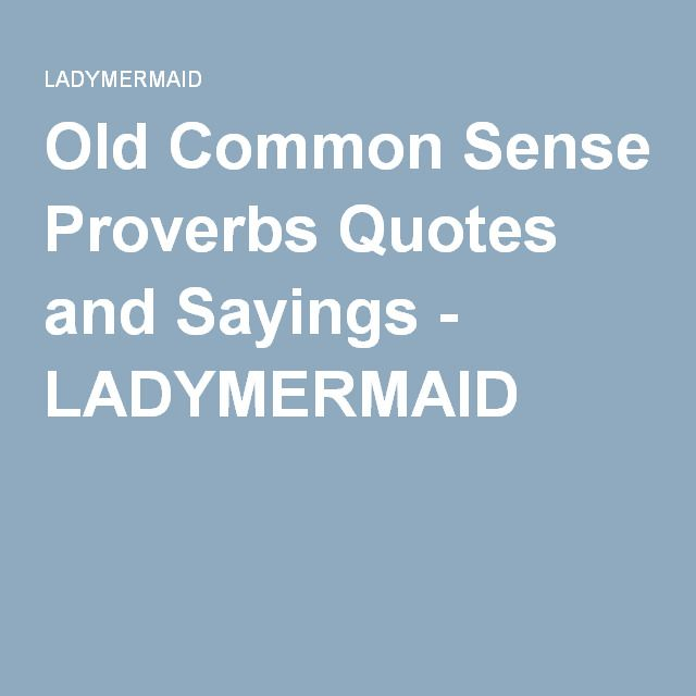Old Common Sense Proverbs Quotes and Sayings - LADYMERMAID