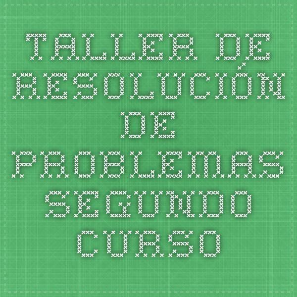 TALLER DE RESOLUCIÓN DE PROBLEMAS. Segundo Curso