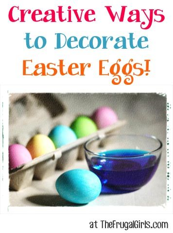5 Unique Ways to Decorate your Easter Eggs! ~ from TheFrugalGirls.com ~ you'll love these fun egg decorating tips and ideas! #eastereggs #crafts #thefrugalgirls