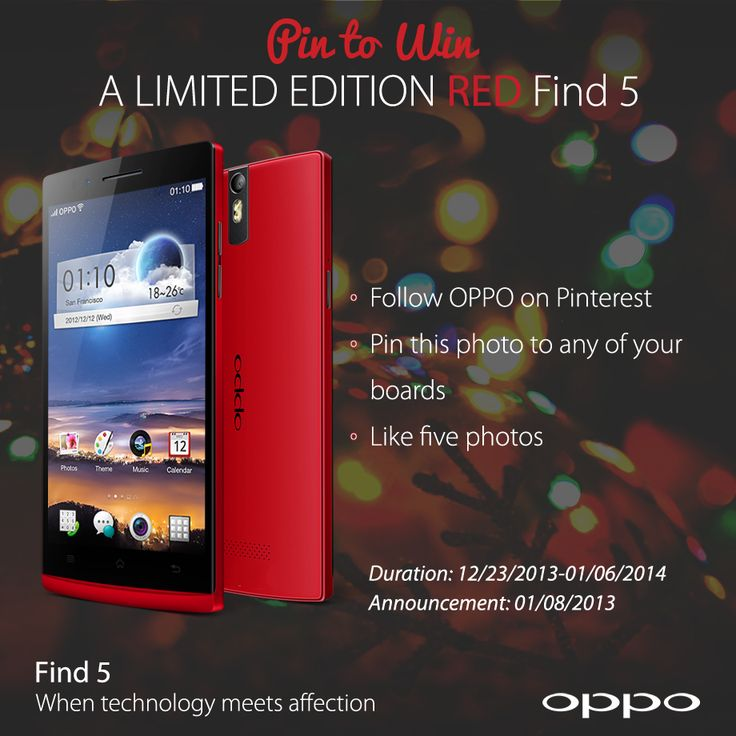 Follow the instructions for a chance to win a Limited Edition Red Find 5 (http://en.oppo.com/products/find5/). (1) Follow OPPO on Pinterest (pinterest.com/oppomobile/). (2) Pin this giveaway photo to any of your boards. (3) Pin 5 of your favorite photos from any of our boards to any of your boards. The giveaway will take place between 12/23/2013 – 01/06/2014 and one lucky winner will be randomly selected and announced on 01/08/2014. Good luck Ofans and happy pinning!