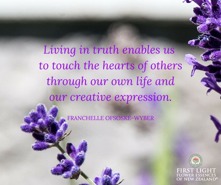 Living in truth enables us to touch the hearts of others through our own life and our creative expression.