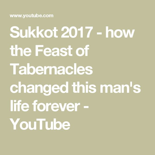 Sukkot 2017 - how the Feast of Tabernacles changed this man's life forever - YouTube