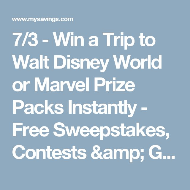 7/3 - Win a Trip to Walt Disney World or Marvel Prize Packs Instantly - Free Sweepstakes, Contests & Giveaways