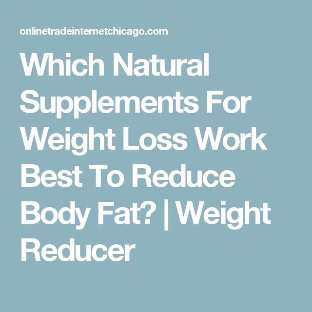 Which Natural Supplements For Weight Loss Work Best To Reduce Body Fat? | Weight Reducer