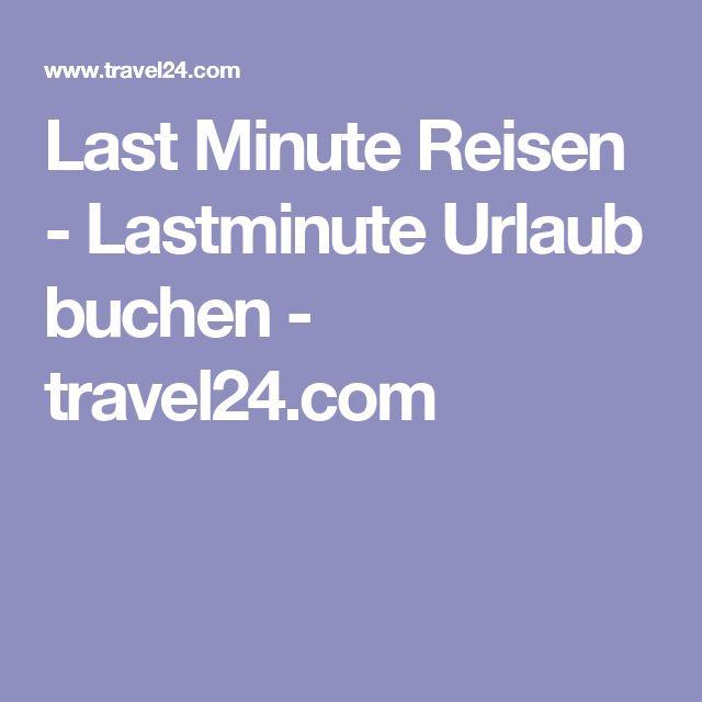 Last Minute Reisen - Lastminute Urlaub buchen - travel24.com