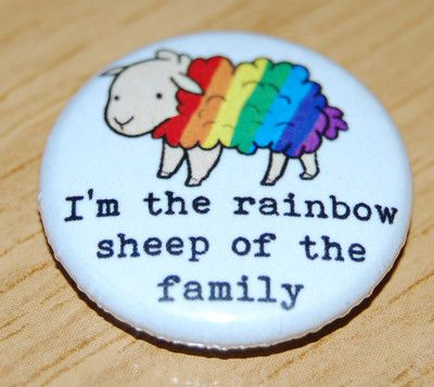 """I'M THE RAINBOW SHEEP OF THE FAMILY"" 25MM BUTTON BADGE GAY LESBIAN LGBT PRIDE hahahaha! Too cute! :P I need this!"