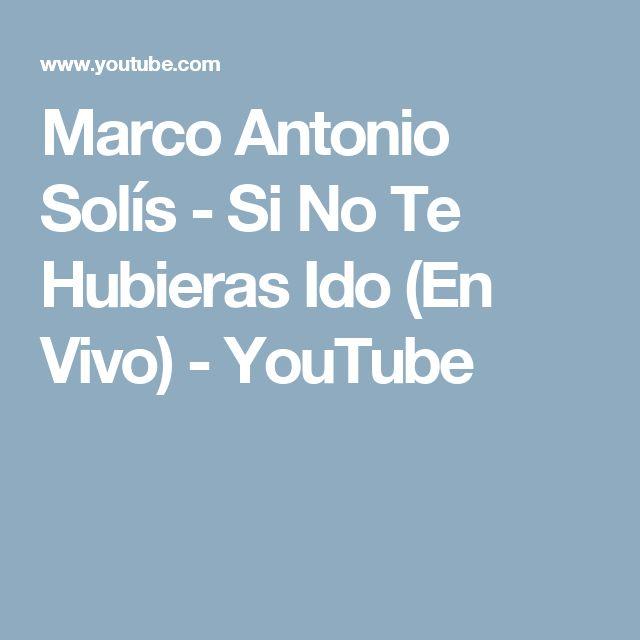 Marco Antonio Solís - Si No Te Hubieras Ido (En Vivo) - YouTube