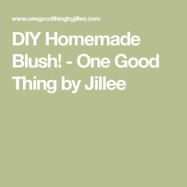 DIY Homemade Blush! - One Good Thing by Jillee