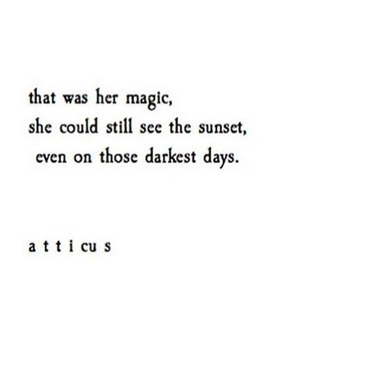 "Love quote idea - ""That was her magic. She Could still see the sunset even on those darkest days."" {Courtesy of Atticus}"
