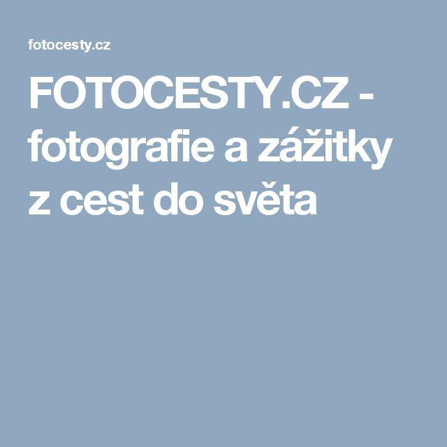 FOTOCESTY.CZ - fotografie a zážitky z cest do světa