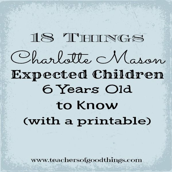 18 Things Charlotte Mason Expected 6 Year Olds to Know (with a Printable) www.teachersofgoodthings.com