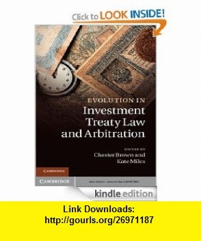 Evolution in Investment Treaty Law and Arbitration eBook Chester Brown, Kate Miles ,   ,  , ASIN: B006NYCK28 , tutorials , pdf , ebook , torrent , downloads , rapidshare , filesonic , hotfile , megaupload , fileserve