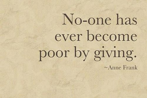 """""""No one has ever become poor by giving."""" ~ Anne Frank annefrank"""