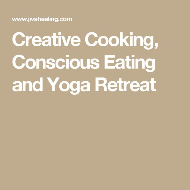 Creative Cooking, Conscious Eating and Yoga Retreat