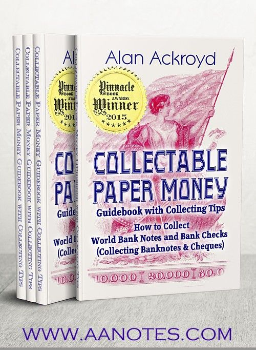 The Collectable Paper Money Guidebook by Alan Ackroyd is the key guide to collecting historic, modern & exotic paper money. Currency collecting is a most exciting collecting field & alternative investment. Bank notes grow in value as they become demonetized and scarce. We cover US & foreign paper money, silver certificates, military issues, promissory notes, skit notes, assignats, hand-made, hand-signed notes, forgeries, specimen notes, replacement notes, cheques & many other...