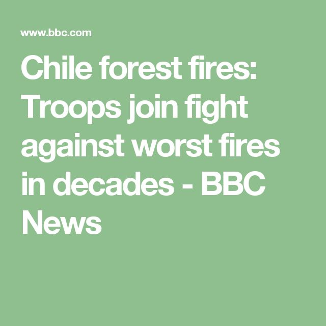 Chile forest fires: Troops join fight against worst fires in decades - BBC News