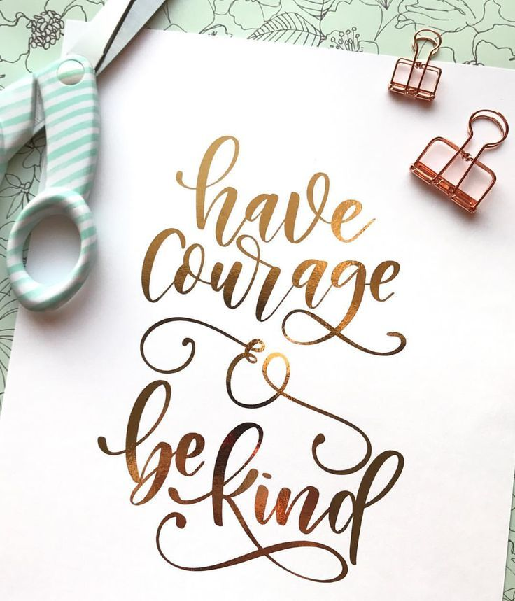 Download Have courage and be kind | Hand lettering tutorial, Brush ...