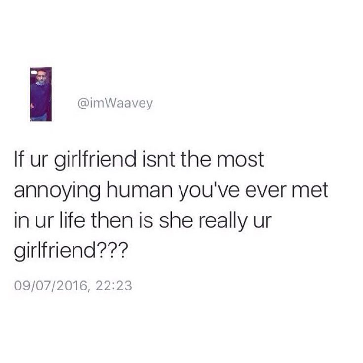 Annoying girlfriend  this is me