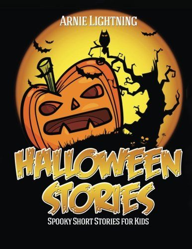 Halloween Stories: Spooky Short Stories for Kids, Jokes, and Coloring Book! (Haunted Halloween Fun ) (Volume 1) - Arnie Lightning