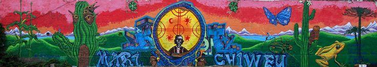 """PESKADOR: MARICHIWEU...MURAL DEDICADO A LOS WEICHAFES MAPUCHES CAIDOS """"Ni el escritor ni el artista ni el sabio ni el estudiante, puede cumplir su misión en ensanchar la frontera del espíritu, si sobre ellos pesa la amenaza de las fuerzas armadas, del estado gendarme que pretende dirigirlos"""" Gabriela Mistral"""