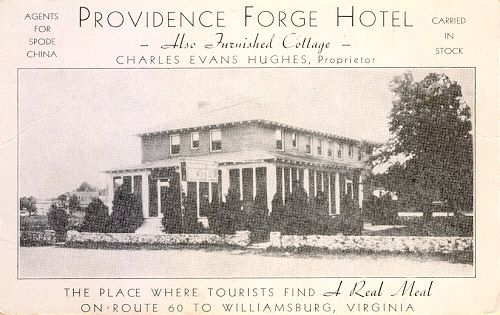 Providence Forge Hotel U.S. Rt. #60 in providence Forge, Va. Owned by Charles Evans Hughes. He was among the first to sell Williamsburg paraphernalia to tourists. In 2000 the old hotel building housed law offices.