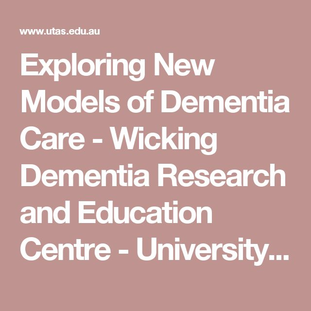 Exploring New Models of Dementia Care - Wicking Dementia Research and Education Centre - University of Tasmania, Australia