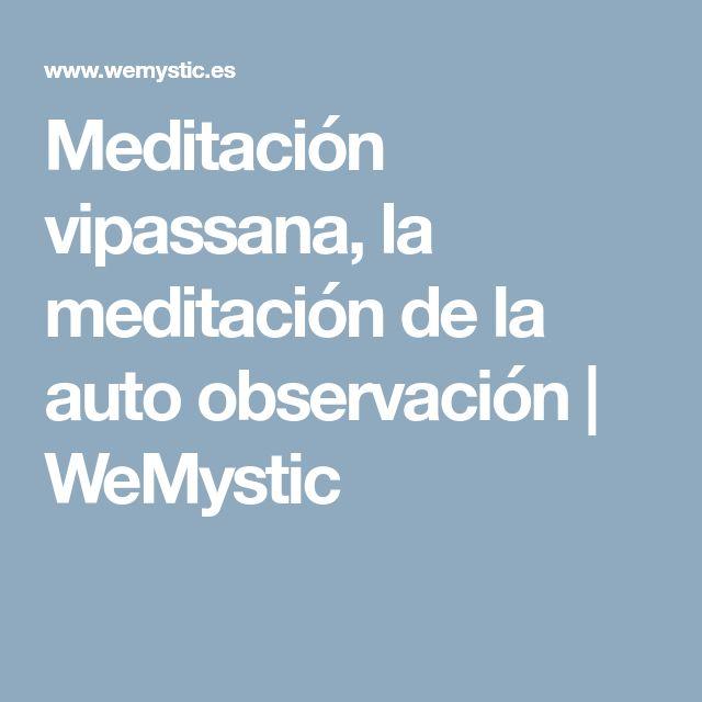 Meditación vipassana, la meditación de la auto observación | WeMystic