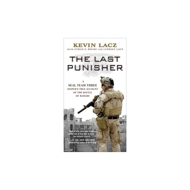 Last Punisher : A Seal Team Three Sniper's True Account of the Battle of Ramadi (Paperback) (Kevin Lacz)