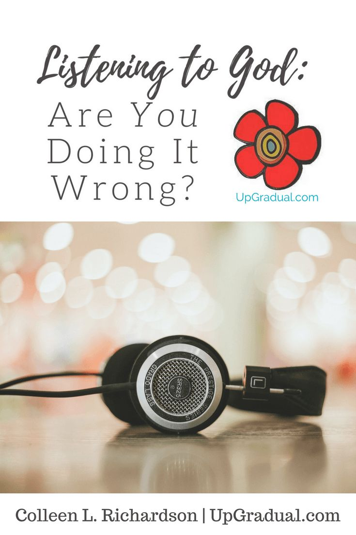 Listening to God   UpGradual.com   Colleen L. Richardson   God's Will   Hearing God's Still Small Voice   Scripture   Knowing God   Christian Personal Growth   Personal Development   Pinterest
