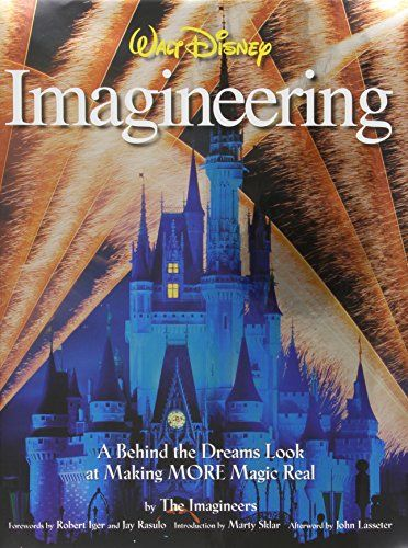 Walt Disney Imagineering: A Behind the Dreams Look at Making More Magic Real by The Imagineers
