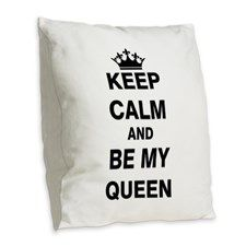 Keep Calm and Be My Queen Burlap Throw Pillow