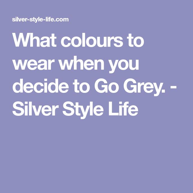 What colours to wear when you decide to Go Grey. - Silver Style Life