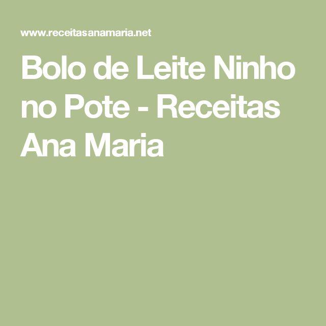 Bolo de Leite Ninho no Pote - Receitas Ana Maria