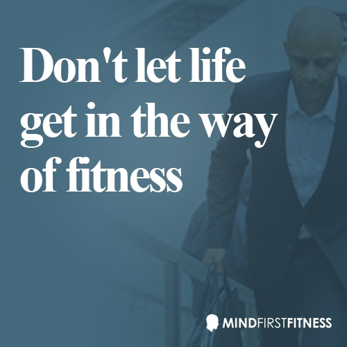 """Don't let life get in the way of Fitness..."""