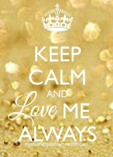 Keep calm and love me always