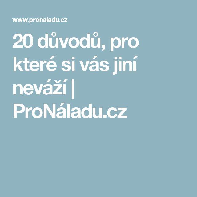 20 důvodů, pro které si vás jiní neváží | ProNáladu.cz
